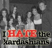 I hate the Kardashians